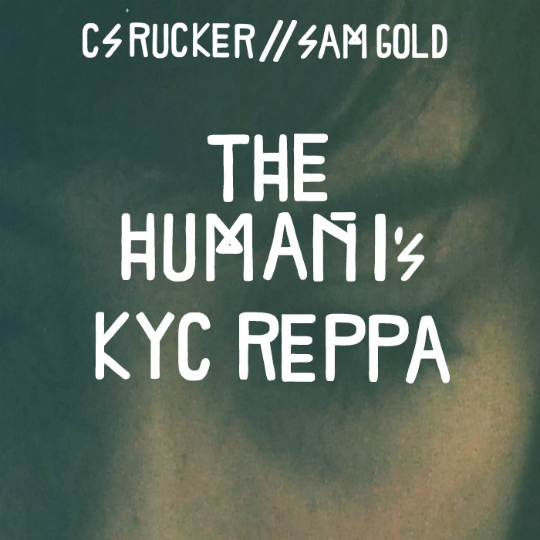 The Human Ones (CSRucker+Sam Gold) – KYC Reppa