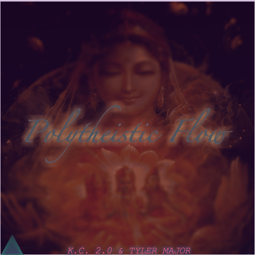 K.C. 2.0 & Tyler Major – Polytheistic Flow