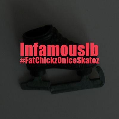 Infamous Ib – Fat Chickz On Ice Skatez