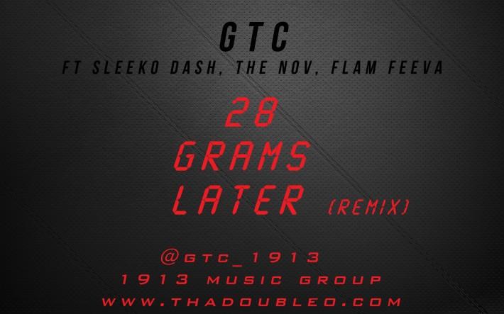 GTC Feat. Sleeko Dash,The Nov, Flam Feev – 28 Grams Later [1913 Remix]