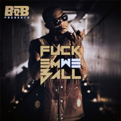 B.o.B – F*ck Em We Ball