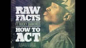 Raw Facts Feat. Rocky Diamonds – How To Act