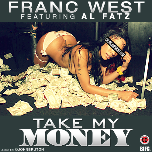 Franc West Feat. Al Fatz – Take My Money [VMG Approved]