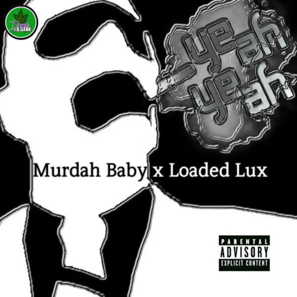 Murdah Baby x Loaded Lux – Yeah Yeah