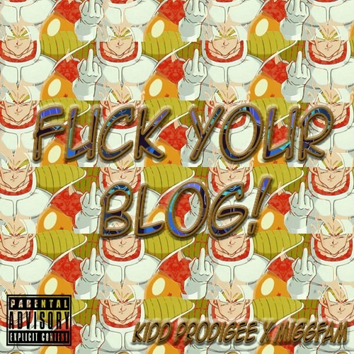 Kidd Prodigee Feat. MiggFAM – F*ck Your Blog