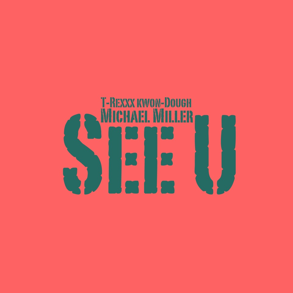 Michael Miller Feat. T-Rexxx Kwon-Dough – See U