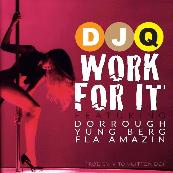 DJ Q Feat. Dorrough, Yung Berg, & FLA Amazin – Work For It