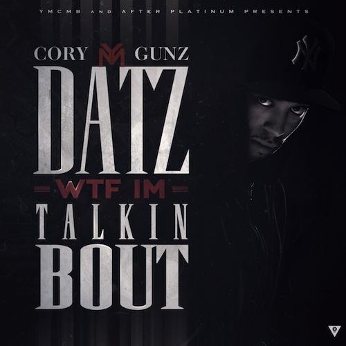 Cory Gunz – Datz WTF I'm Talkin Bout