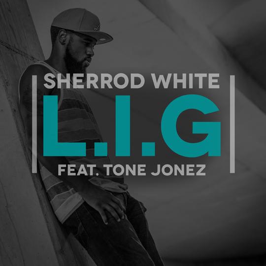 Sherrod White Feat. Tone Jonez – L.I.G