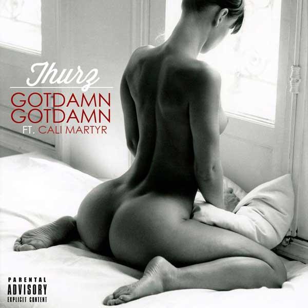 Thurz Feat. Cali Martyr – Got Damn Got Damn