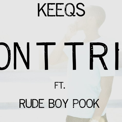 Keeqs Feat. Rude Boy Pook – Don't Trip