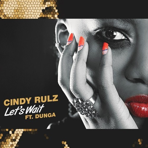 Cindy Rulz – Lets Wait