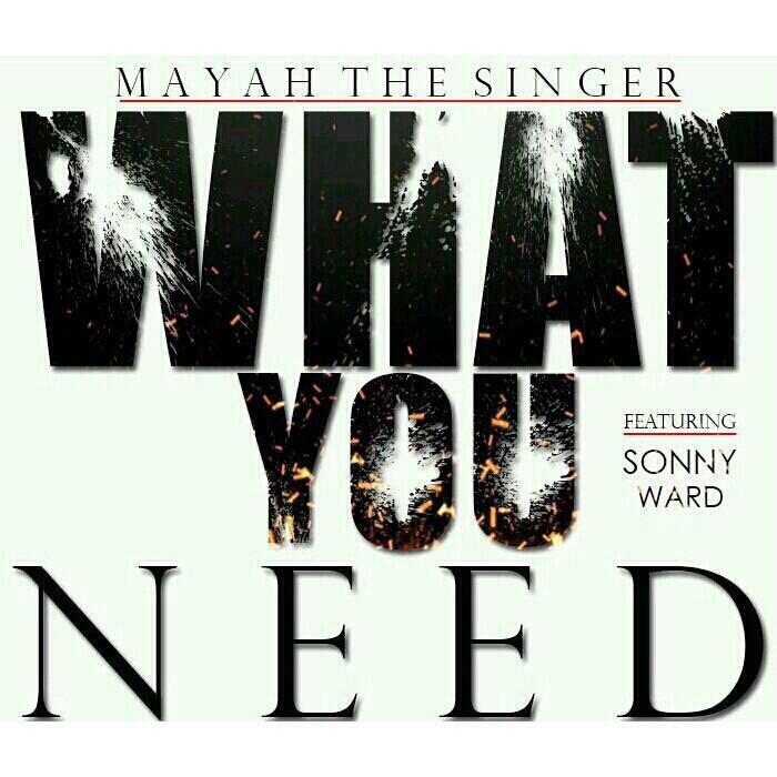 Mayah The Singer Feat. Sonny Ward – What You Need