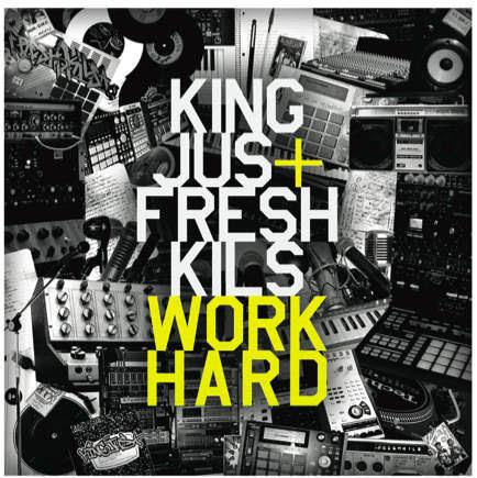 King Jus & Fresh Kils – Work Hard