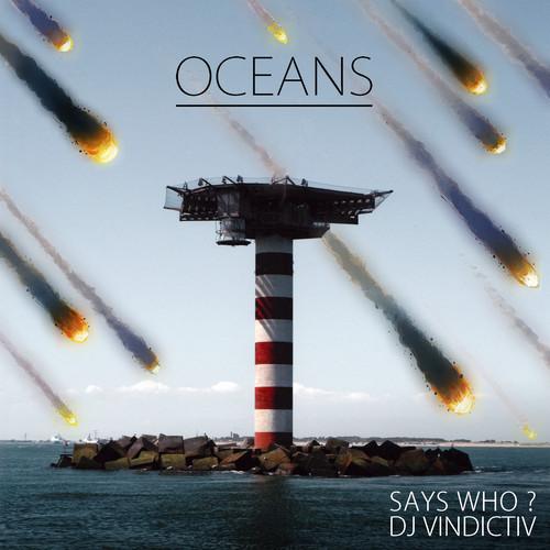 Says Who & DJ Vindictiv – Oceans