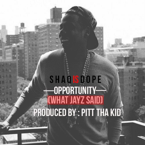 ShaqIsDope – Opportunity (What JayZ Said)
