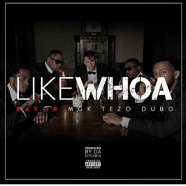 Ray Jr Feat. Machine Gun Kelly Tezo and Dub O – Like Whoa