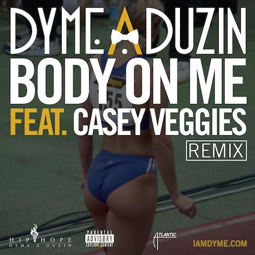 Dyme-A-Duzin Feat. Casey Veggies – Body On Me [Remix]