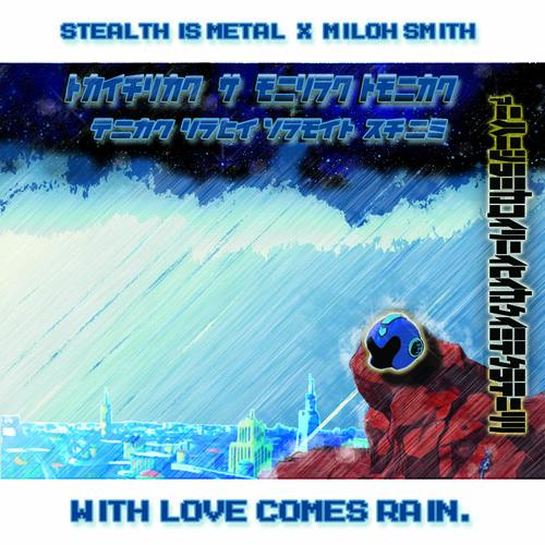 Stealth Is Metal Feat. Miloh Smith – With Love Comes Rain