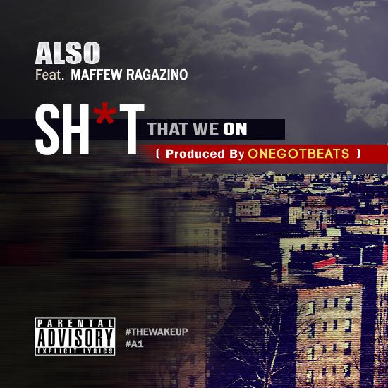 ALSO Feat. Maffew Ragaino – Sh*t That We On