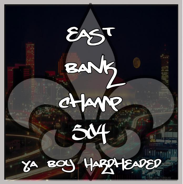 Ya Boy Hardheaded – East Bank Champ