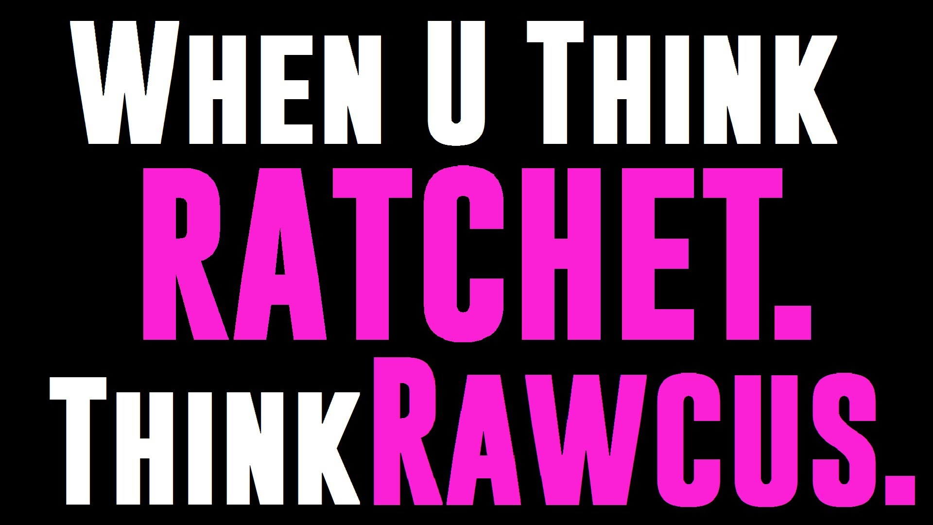 Rawcus – Ain't Ratchet Enough