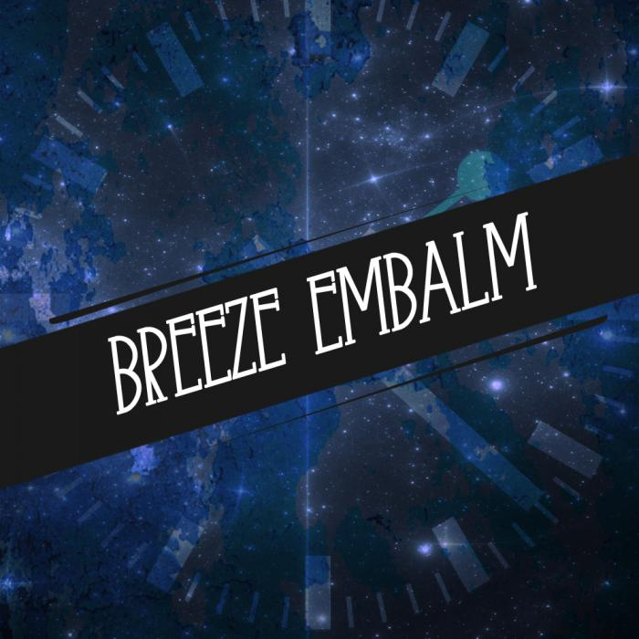 Breeze Embalm – TiminG