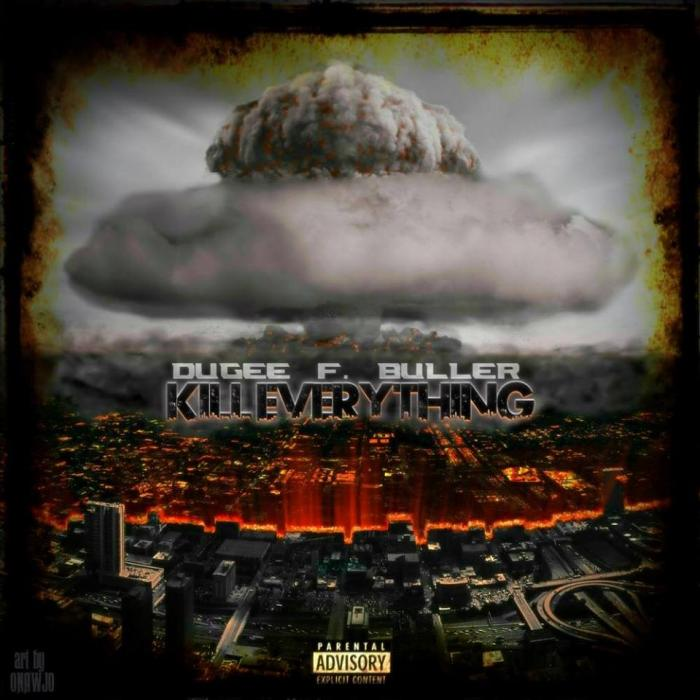 Dugee F Buller – Kill Everything
