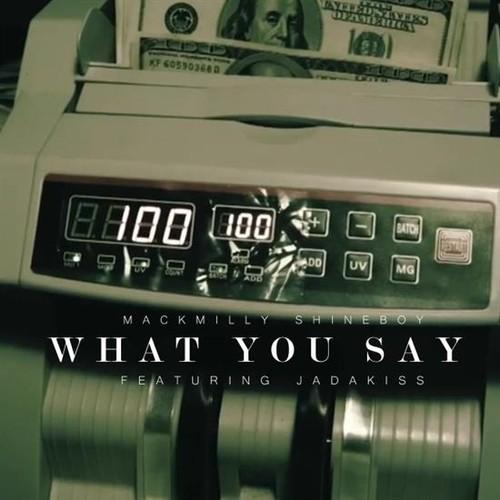 Mackmilly Shineboy Feat. Jadakiss – What You Say Remix (Prod. By Thrill Jackson)