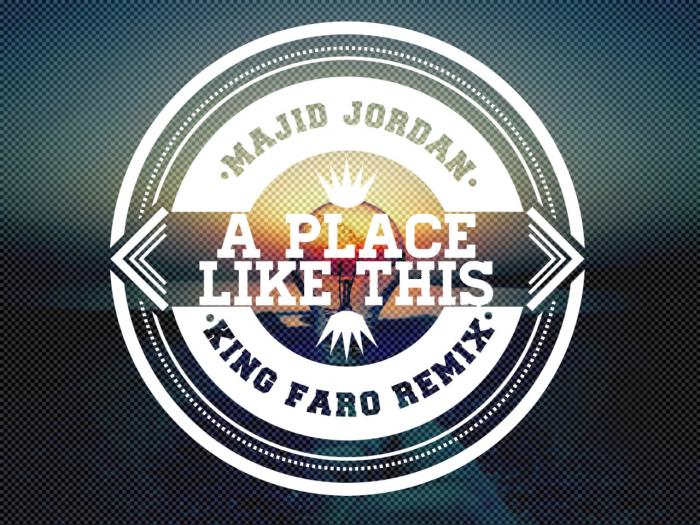 Majid Jordan – A Place Like This (King Faro Remix)