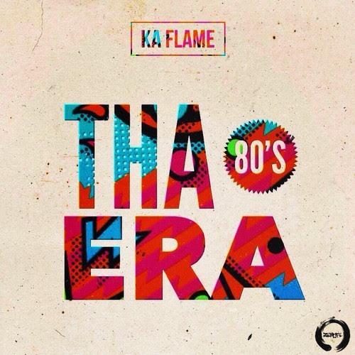 Ka-Flame – Tha Eighties Era