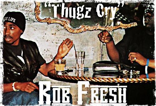 Rob Fresh- Thugz Cry
