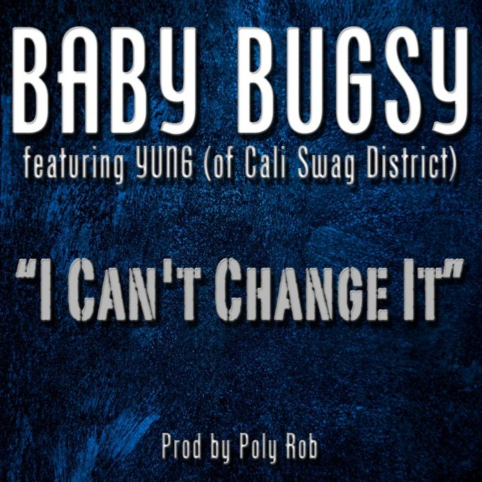 Baby Bugsy Feat. Yung of Cali Swag District – I Can't Change It
