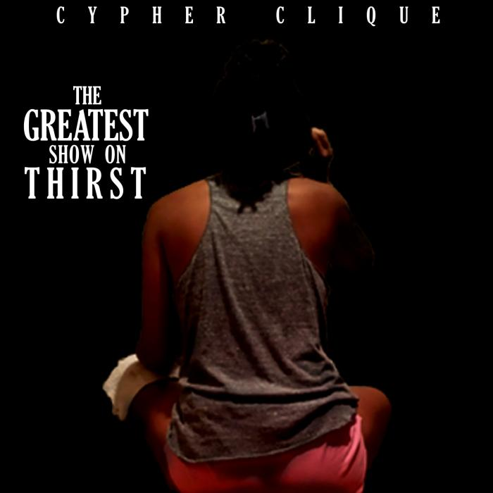 Cypher Clique – The Greatest Show On Thirst