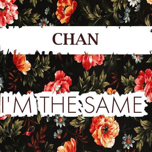 Chan – I'm The Same