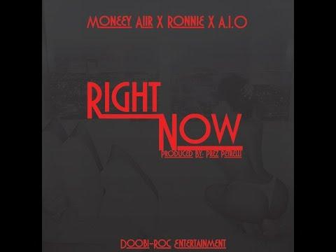 Moneey Aiir , Ronnie, & A.I.O – Right Now
