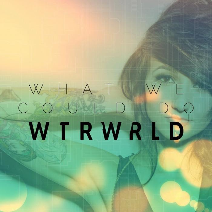 WTRWRLD – What We Could Do