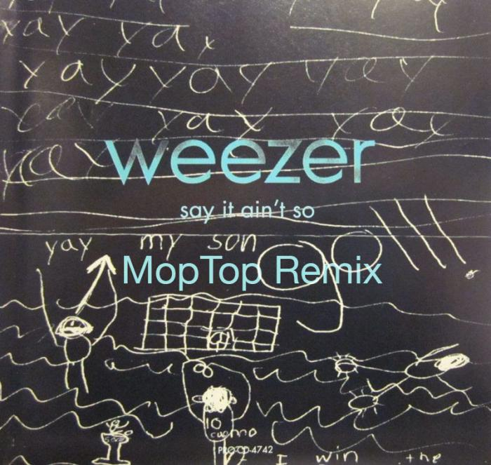 Weezer – Say It Ain't So (Moptop Remix)