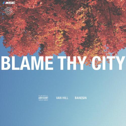 Van Hill x Bane$in – Blame Thy City