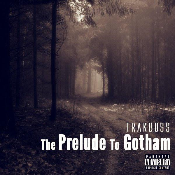 TrakBoss – The Prelude to Gotham