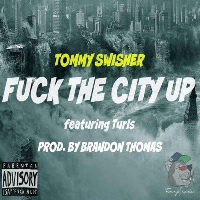 Tommy Swisher Feat. Turls – Fuck The City Up