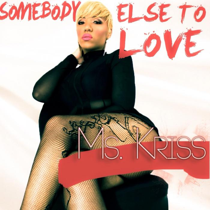 Ms. Kriss – Somebody Else To Love