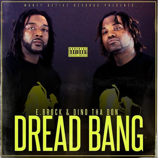 E.Brock And Dino Tha Don – Dread Bang