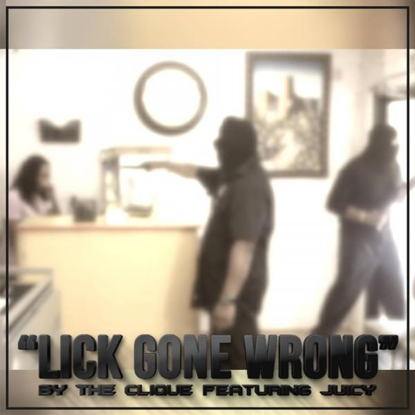 The Clique Feat. Juicy – Lick Gone Wrong