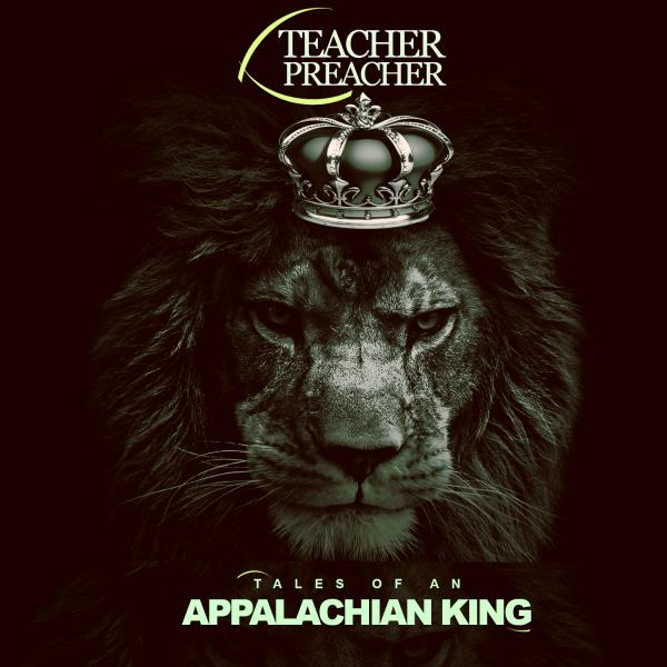 Teacher Preacher – Tales of an Appalachian King