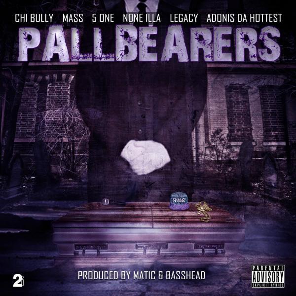 Chi Bully, Mass, 5 One,  None Illa, Legacy, Adonis – Pallbearers