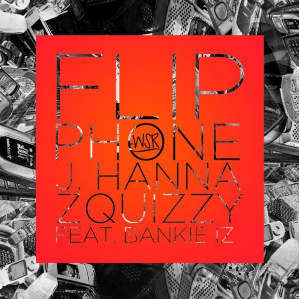 J. Hanna x Zquizzy Feat Bankie iZ – Flip Phone