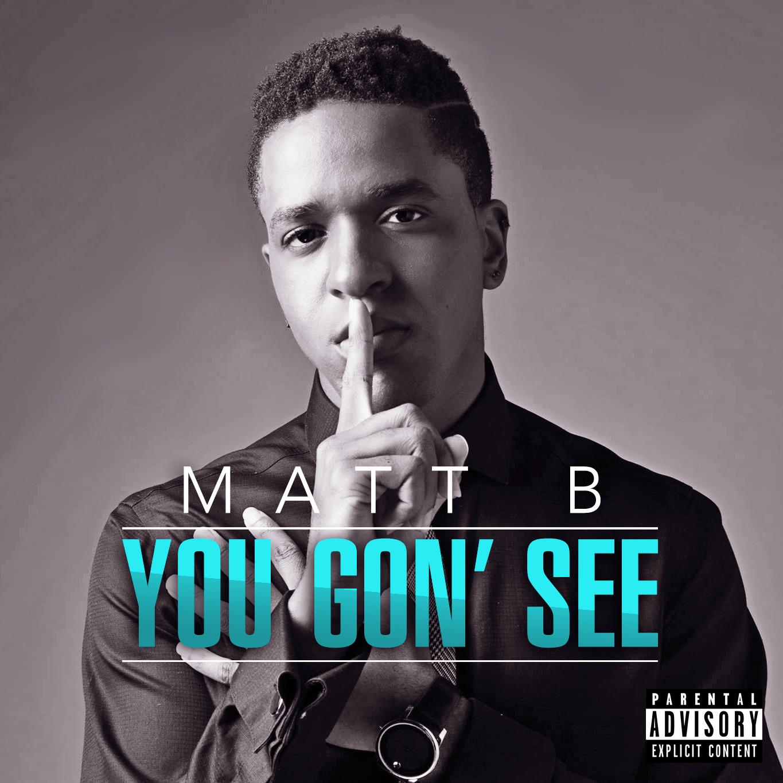 Matt B – You Gon' See