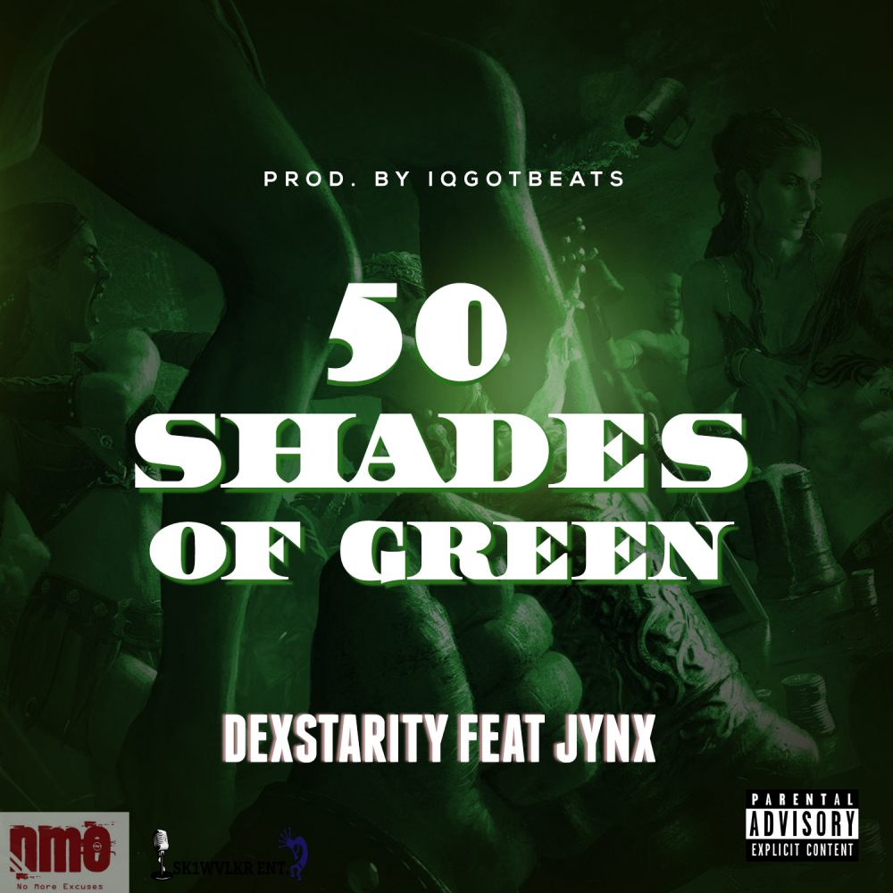 Dexstarity Feat. Jynx – 50 Shades Of Green