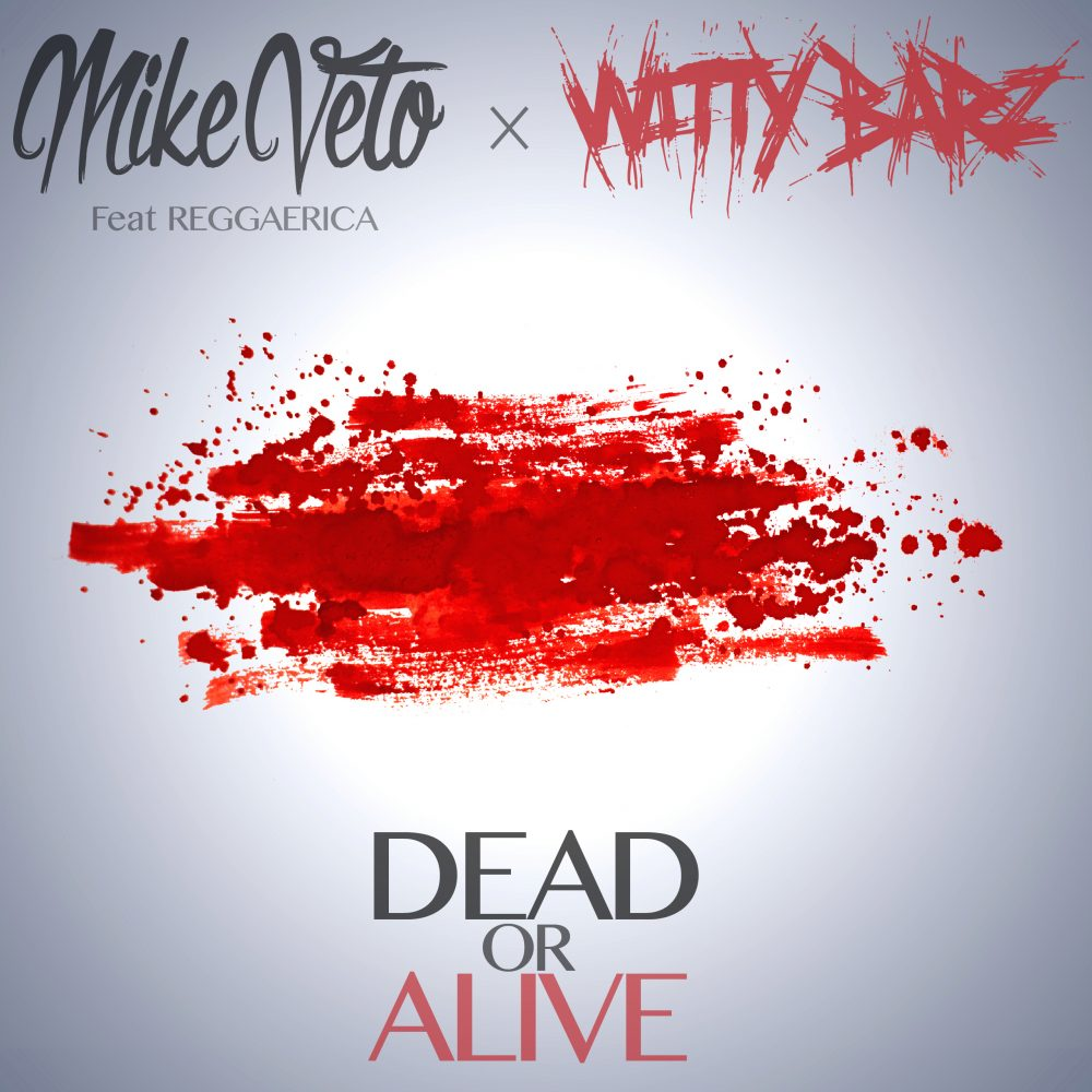 MikeVeto Feat. Witty Barz & J. Reggaerica – Dead Or Alive